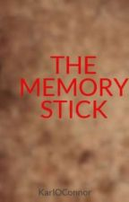THE MEMORY STICK by KarlOConnor