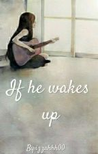 If He Wakes Up by izzhttrh
