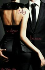 My vulgar boss. by Nika_Shu