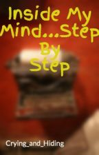 Inside My Mind...Step By Step(COMPLETED) by Crying_and_Hiding