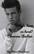 Why's love so hard?? | Cameron Dallas by IlianaKaradimou