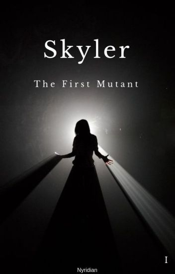 Skyler: The First Mutant.