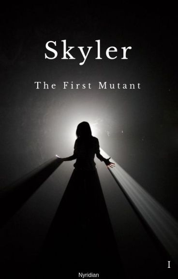 Skyler: The First Mutant.