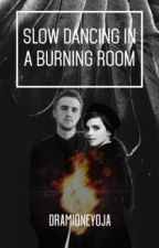 Slow Dancing In a Burning Room by dramioneyoja