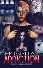 Hospital Addiction (I just want survive) by husbybieber