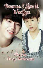 Because I Love You {WooGyu} Repost by Ariey_Darkness96