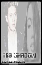 His Shadow: Niall fic by Harry-Lips