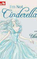 Im Not Cinderella by uli3anne89