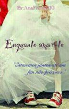 Enquanto Amar-te by AnaFreitas110