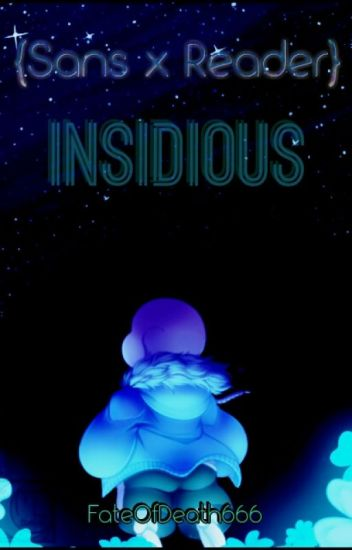 DISCONTINUED(Sans x Reader) Insidious
