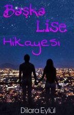 Başka Lise Hikayesi by DilaraDin6