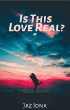 Is This Love Real? (Tristan Evans Story) ✔ by Jaz147