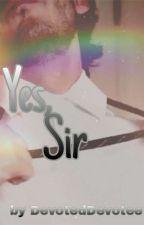 Yes, Sir by DevotedDevotee