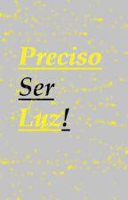 Preciso Ser Luz  by AmandaBarcelostig
