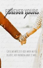 Forever Yours   Completed  by Kainatzaya
