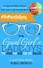 The Good Girl's Bad Boys: The Good, The Bad, and The Bullied (Completed) by RubixCube89201