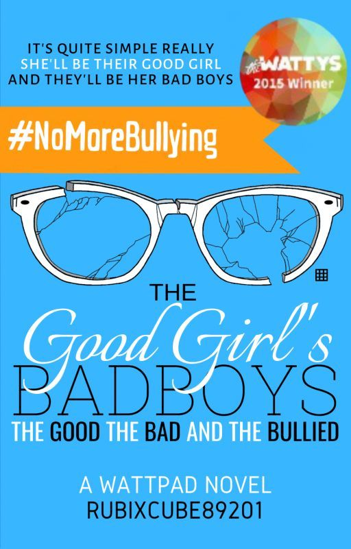 The Good Girl's Bad Boys: The Good, The Bad, And The Bullied by RubixCube89201