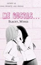Me Gustas.. (Historia Yuri) by Blacky_wings