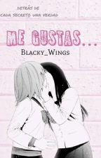 Me Gustas.. (Historia Yuri) by Blacky_wings