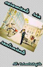 Casamiento Sin Sentimiento by YoAmoSerBajita45