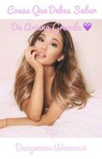 Cosas Que Debes Saber de Ariana Grande by DangerousWoman13
