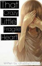 That Crazy Little Fragile Heart by SeVanaTaylor