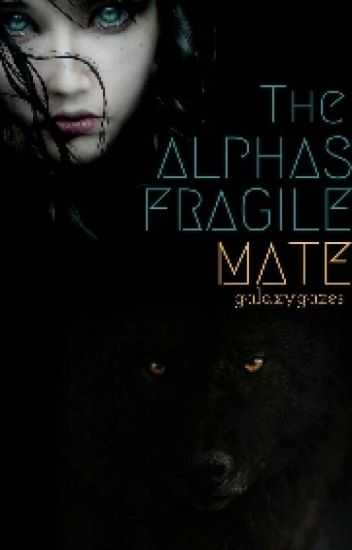 Alpha's Fragile Mate (Unedited)