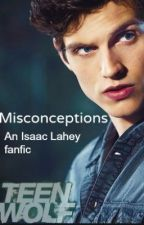 Misconceptions (An Isaac Lahey Fanfiction) by Caitlyn_akers