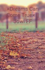 ×Dreams Can Come True× || Jowi FF by waffelluten