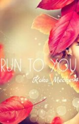 Run To You✔ by mystic_wrider07
