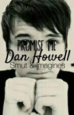 Promise Me ◆ Dan Howell Imagines & Smuts by Eira-Wen