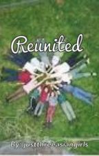 Reunited (1D Fanfic) by justthreeasiangirls