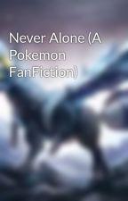 Never Alone (A Pokemon FanFiction) by TheKittyOfLife