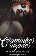 Caminhos Cruzados by LariLSS