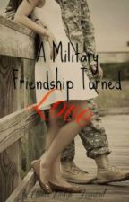 A Military Friendship Turned Love by Scoobythatsblue16