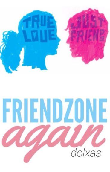 Friendzone,again.