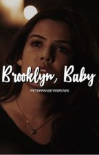 Brooklyn, Baby (Sequel to Brooklyn Baby) by PeterPansEyebrows