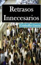 Retrasos Innecesarios  by GarciaC10