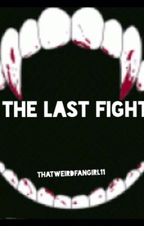 The Last Fight by thatweirdfangirl11