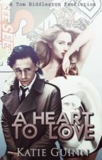 A Heart to Love (A Tom Hiddleston FanFiction)*Watty Awards Finalist 2013* by KatieGuinn