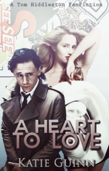 A Heart to Love (A Tom Hiddleston FanFiction)*Watty Awards