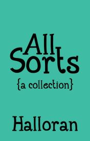 All Sorts (a collection) by SothyHalloran