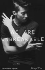 We are UNBREAKABLE. by mayaisafox