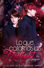Lo que callamos las Firelight | ChanBaek. by Lannyssi