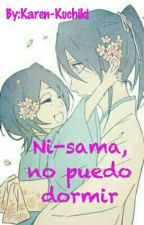 Ni-sama, no puedo dormir (ONE-SHOT) by Karen-Kuchiki