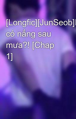 [Longfic][JunSeob]Luôn có nắng sau mưa?! [Chap 1]