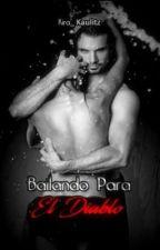BAILANDO PARA EL DIABLO. by kira_kaulitz