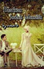 Biarkan Jodoh Memilih by aisn98