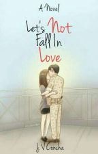 Let's Not Fall Inlove - OnHold by InLoveBobo