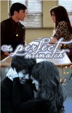 The Perfect Mismatch (Completed) by beautifulatsunrise